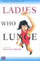 Ladies Who Lunge: Celebrating difficult women (Sydney: University of New South Wales Press, 2002)